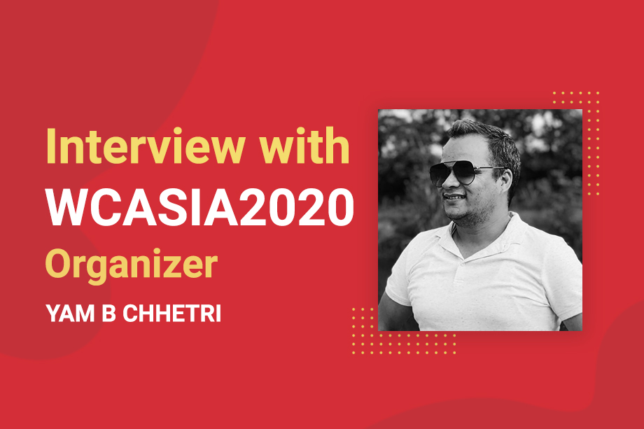 An Interview with Yam Bahadur Chhetri – WCASIA2020 Organizer